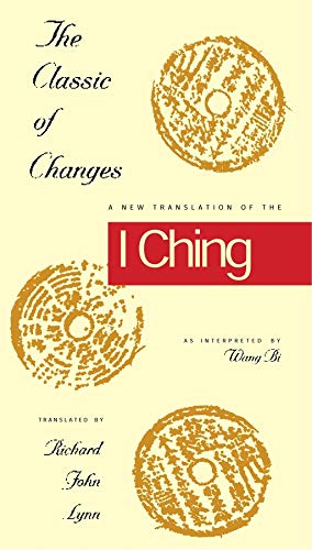 9780231082952: The Classic of Changes: A New Translation of the I Ching As Interpreted by Wang Bi