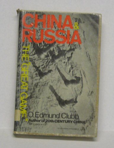 China and Russia: The Great Game: Clubb, O.Edmund
