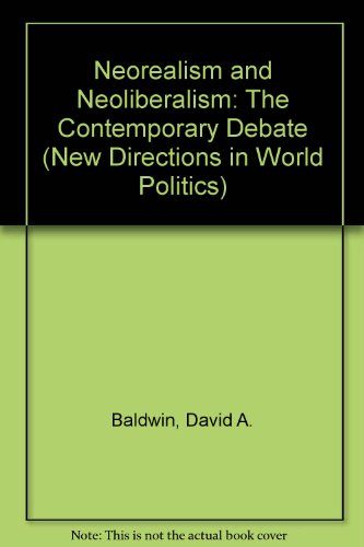 9780231084406: Neorealism and Neoliberalism: The Contemporary Debate (New Directions in World Politics)