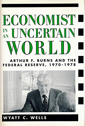 Economist in an Uncertain World: Arthur F. Burns and the Federal Reserve, 1970-1978 (Hardback): ...