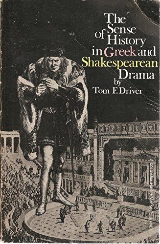 The Sense of History in Greek and Shakespearean Drama: Driver, Tom Faw