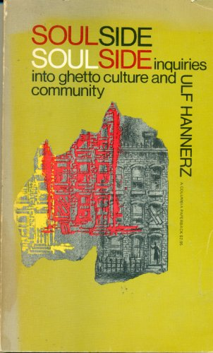 Soulside: Inquiries into Ghetto Culture and Community: Hannerz, Ulf