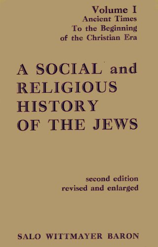 A Social and Religious History of the Jews; Vol. 1: Ancient Times: To the Beginning of the Christian Era (0231088388) by Salo Wittmayer Baron
