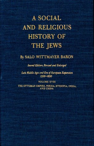 A Social and Religious History of the Jews Volume XVIII. Late Middle Ages and Ear of European ...