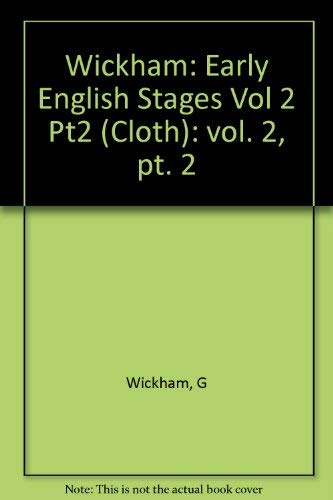 9780231089371: Wickham: Early English Stages Vol 2 Pt2 (Cloth): vol. 2, pt. 2