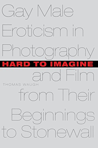 9780231099981: Hard to Imagine: Gay Male Eroticism in Photography and Film from Their Beginnings to Stonewall