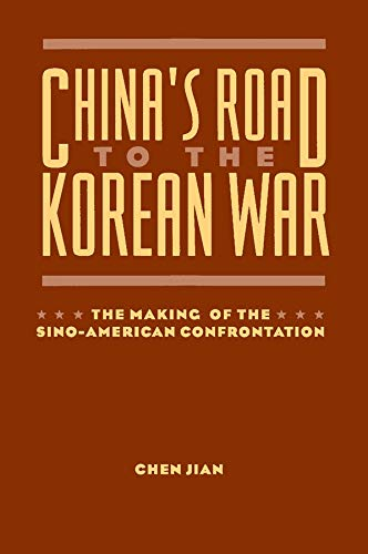 9780231100250: China's Road to the Korean War: The Making of the Sino-American Confrontation (U.S. and Pacific Asia: Studies in Social, Economic and Political Interaction)