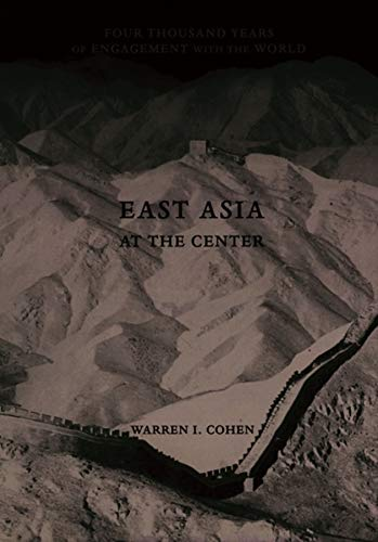 East Asia at the Center: Four Thousand Years of Engagement with the World