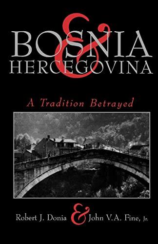 BOSNIA AND HERCEGOVINA: A Tradition Betrayed: Donia, Robert J.;Fine, John V. A.