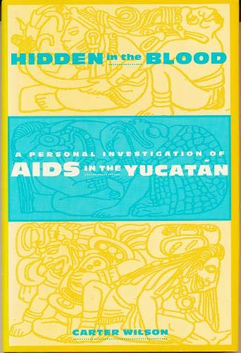 Hidden in the Blood: A Personal Investigation of AIDS in the Yucatan (Hardback): Carter Wilson