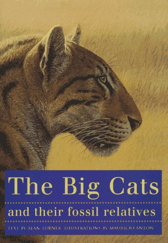 9780231102285: The Big Cats and Their Fossil Relatives: An Illustrated Guide to Their Evolution and Natural History