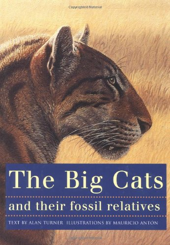 9780231102292: The Big Cats and Their Fossil Relatives: An Illustrated Guide to Their Evolution and Natural History