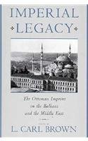 9780231103046: The Imperial Legacy: The Ottoman Imprint on the Balkans and the Middle East