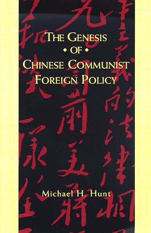 The Genesis of Chinese Communist Foreign Policy (0231103115) by Hunt, Michael H.