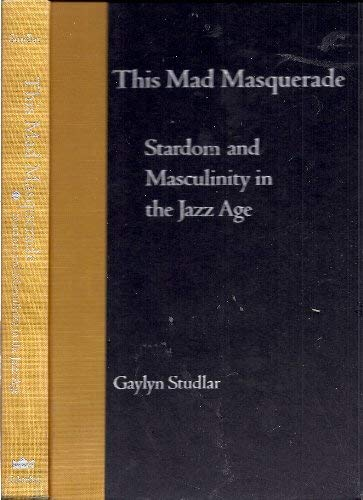This Mad Masquerade: Stardom and Masculinity in the Jazz Age (Hardback): Gaylyn Studlar