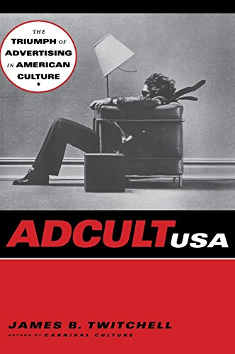 Adcult USA: The Triumph of Advertising in American Culture (Hardback): James B. Twitchell