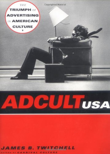 9780231103251: Adcult USA: The Triumph of Advertising in American Culture