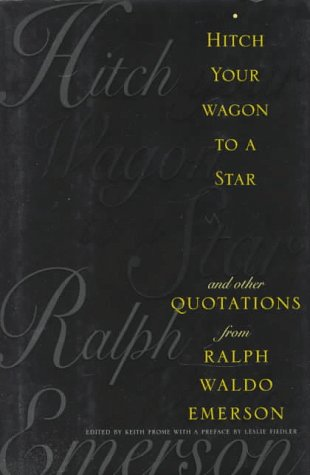 Hitch Your Wagon to a Star and: Ralph Waldo Emerson