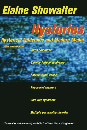 Hystories: Hysterical Epidemics and Modern Media (Paperback): Elaine Showalter