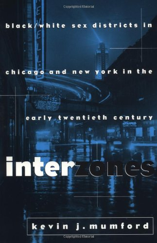 9780231104937: Interzones: Black/White Sex Districts in Chicago and New York in the Early Twentieth Century