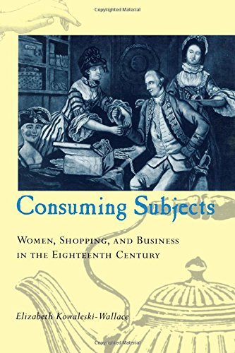 9780231105798: Consuming Subjects: Women, Shopping, and Business in the Eighteenth Century