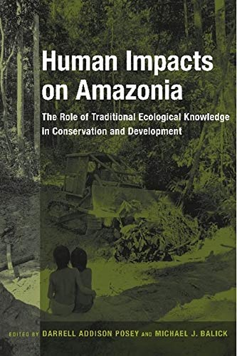 9780231105880: Human Impacts on Amazonia: The Role of Traditional Ecological Knowledge in Conservation and Development (Biology and Resource Management Series)