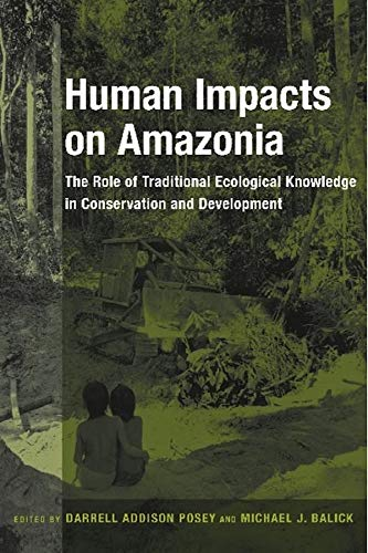 9780231105897: Human Impacts on Amazonia: The Role of Traditional Ecological Knowledge in Conservation and Development (Biology and Resource Management Series)