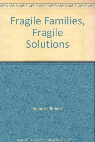 9780231106665: Fragile Families, Fragile Solutions