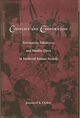 9780231106849: Conflict and Cooperation: Zoroastrian Subalterns and Muslim Elites in Medieval Iranian Society