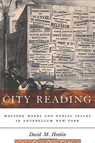 9780231107457: City Reading: Written Words and Public Spaces in Antebellum New York (Popular Cultures, Everyday Lives)
