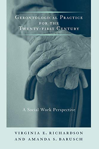 9780231107488: Gerontological Practice for the Twenty-first Century: A Social Work Perspective (End-of-Life Care: A Series)