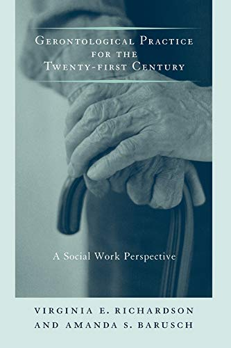 9780231107495: Gerontological Practice for the Twenty-first Century: A Social Work Perspective (End-of-Life Care: A Series)