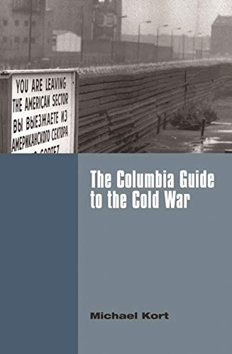 The Columbia Guide to the Cold War: Michael Kort; Michael