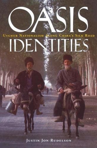 Oasis Identities : Uyghur Nationalism along China's: Justin Jon Rudelson;