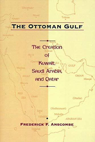 The Ottoman Gulf and#8211; The Creation of: Frederick Anscombe