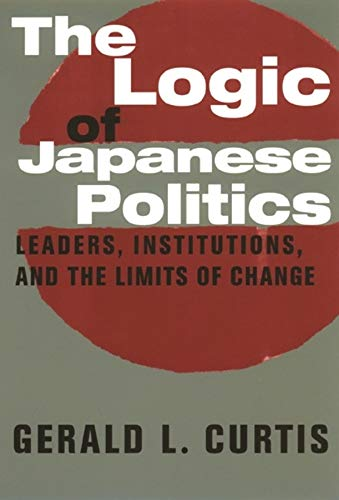 9780231108423: The Logic of Japanese Politics: Leaders, Institutions, and the Limits of Change