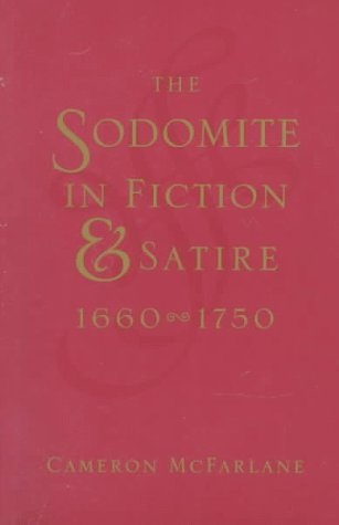 The sodomite in fiction and satire , 1660-1750.: MacFarlane, Cameron.