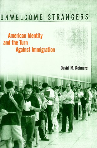 9780231109567: Unwelcome Strangers: American Identity and the Turn Against Immigration