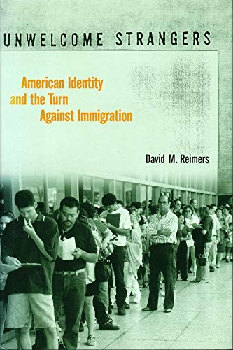 9780231109574: Unwelcome Strangers: American Identity and the Turn Against Immigration
