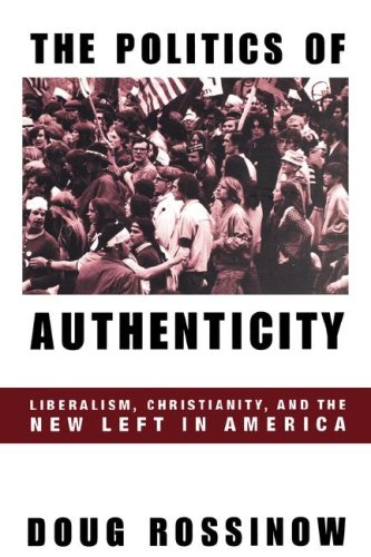 THE POLITICS OF AUTHENTICITY. LIBERALISM, CHRISTIANITY, AND THE NEW LEFT IN AMERICA.