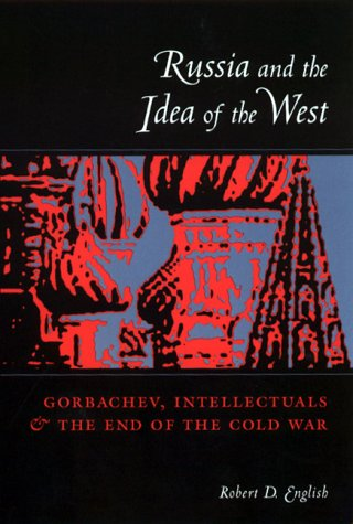 9780231110587: Russia and the Idea of the West: Gorbachev, Intellectuals, and the End of the Cold War