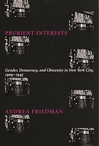 9780231110662: Prurient Interests: Gender, Democracy, and Obscenity in New York City, 1909-1945 (Columbia Studies in Contemporary American History)