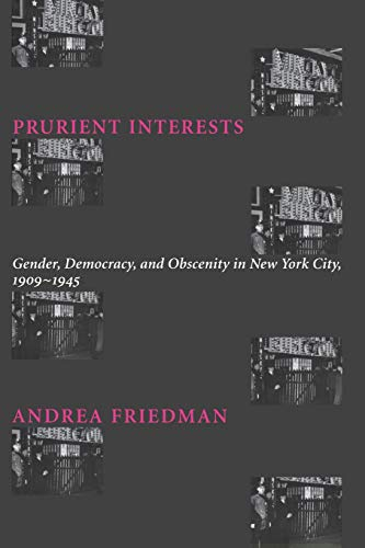 9780231110679: Prurient Interests: Gender, Democracy, and Obscenity in New York City, 1909-1945 (Columbia Studies in Contemporary American History)