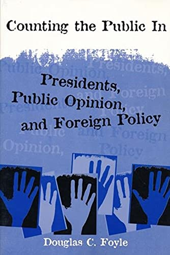 Counting the Public In: Presidents, Public Opinion, and Foreign Policy: Douglas C. Foyle