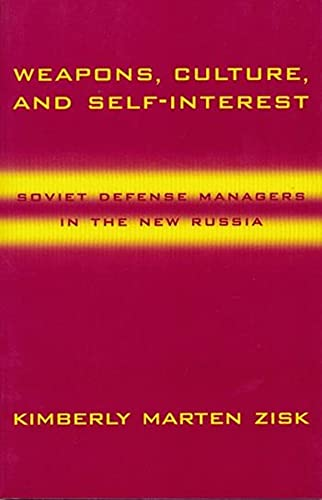 SOVIET DEFENSE MANAGERS IN THE NEW RUSSIA: WEAPONS, CULTURE, AND SELF-INTEREST by Kimberly Marten ...