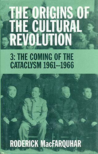 9780231110839: 3: The Origins of the Cultural Revolution: The Coming of the Cataclysm, 1961-1966: Coming of the Cataclysm 1961-1966 v. 3 (Studies of the Weatherhead East Asian Institute, Columbia University)