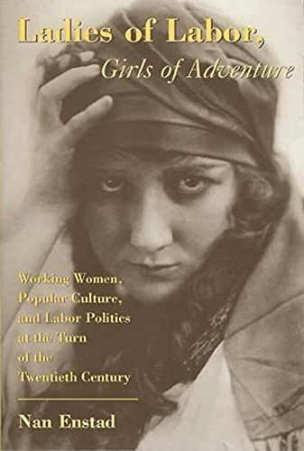 9780231111027: Ladies of Labor, Girls of Adventure