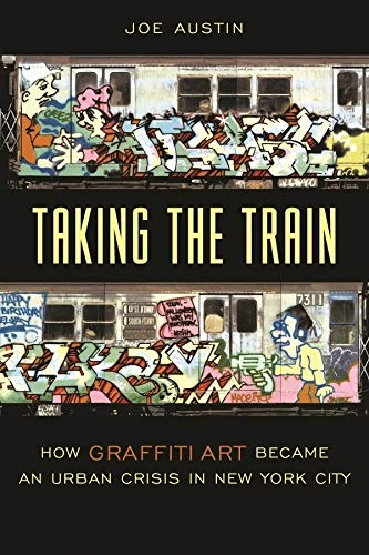 9780231111423: Taking the Train - How Graffiti Art Became an Urban Crisis in New York City