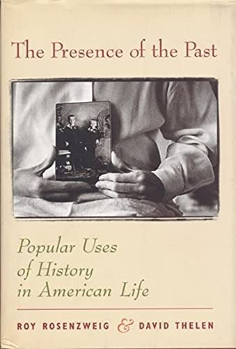 The Presence of the Past: Popular Uses: Thelen, David, Rosenzweig,