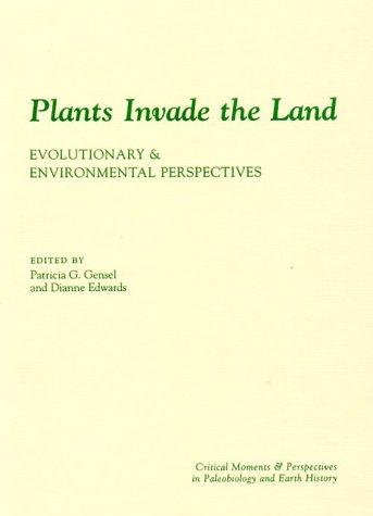 9780231111607: Plants Invade the Land: Evolutionary and Environmental Perspectives (The Critical Moments and Perspectives in Earth History and Paleobiology)